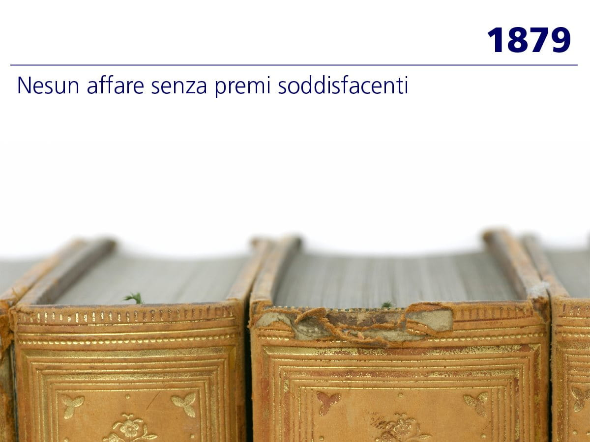 1879: «Nessun affare senza premi soddisfacenti»