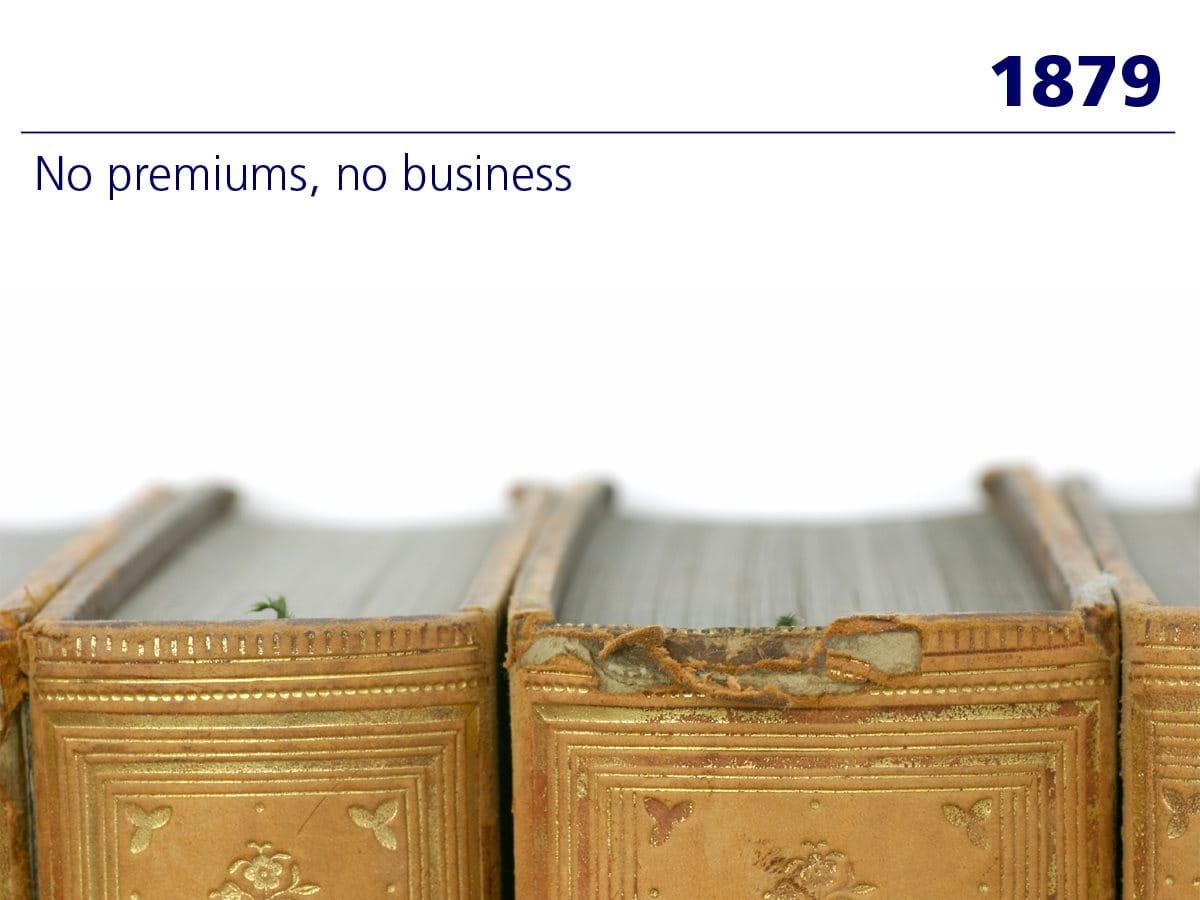 1879: «No premiums, no business»