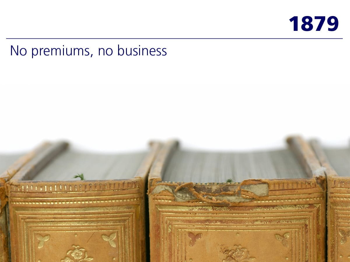 1879: «No premiums, no business»