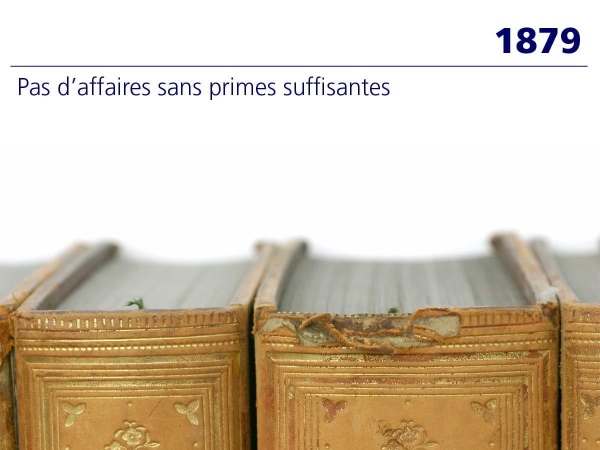1879: «Pas d'affaires sans primes suffisantes»