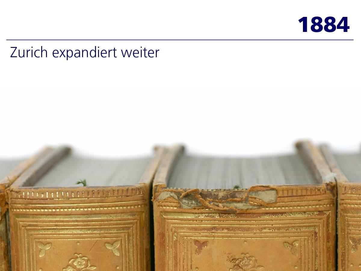 1884: Zurich expandiert weiter