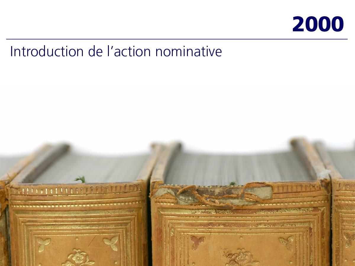 2000: Introduction de l'action nominative