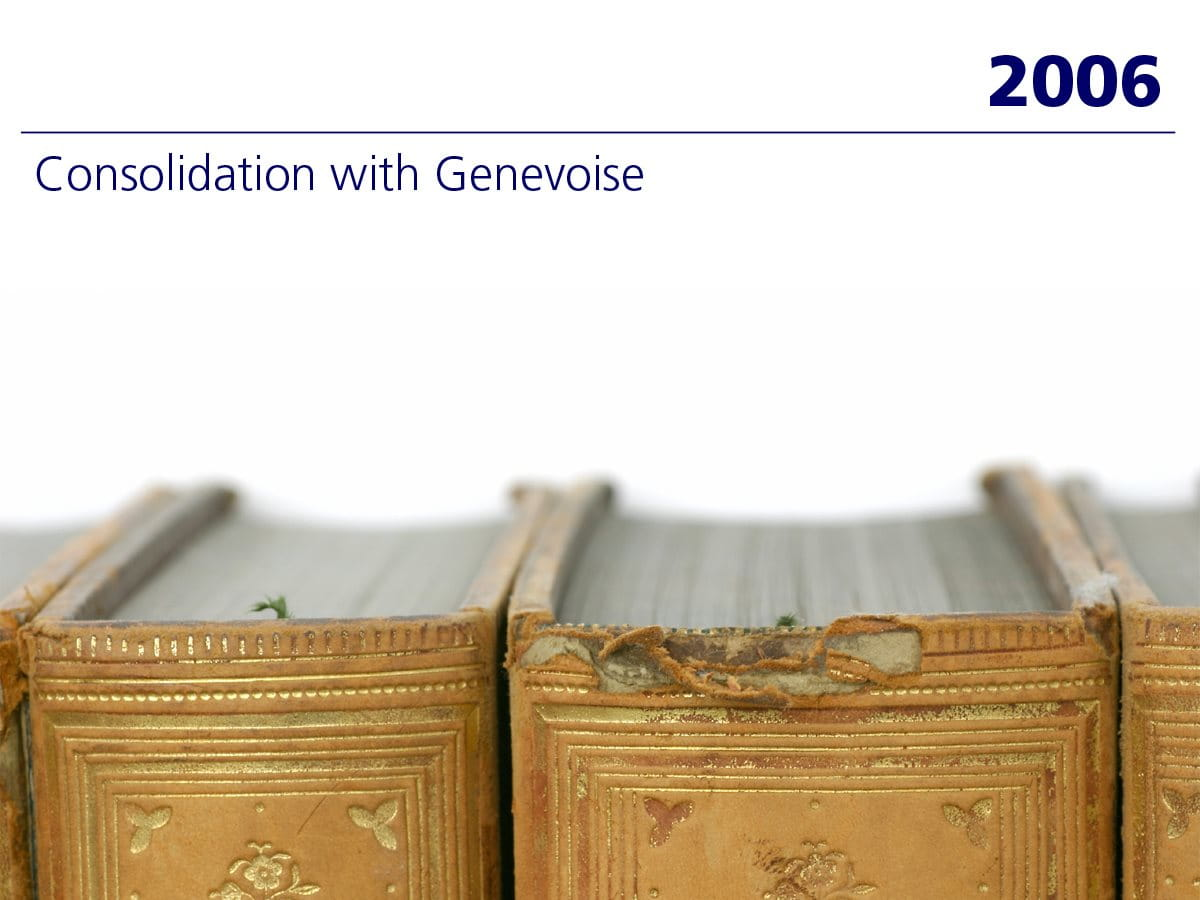 2006: Consolidation with Genevoise