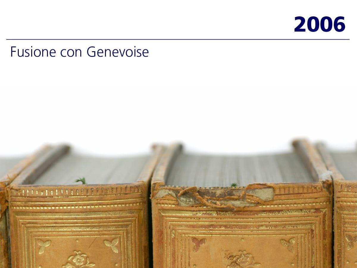 2006: Fusione con Genevoise