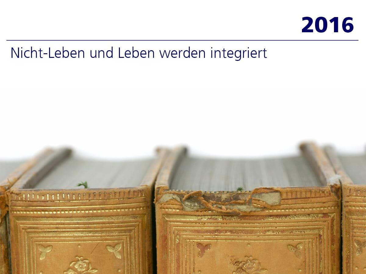 2016: Nicht-Leben und Leben werden integriert