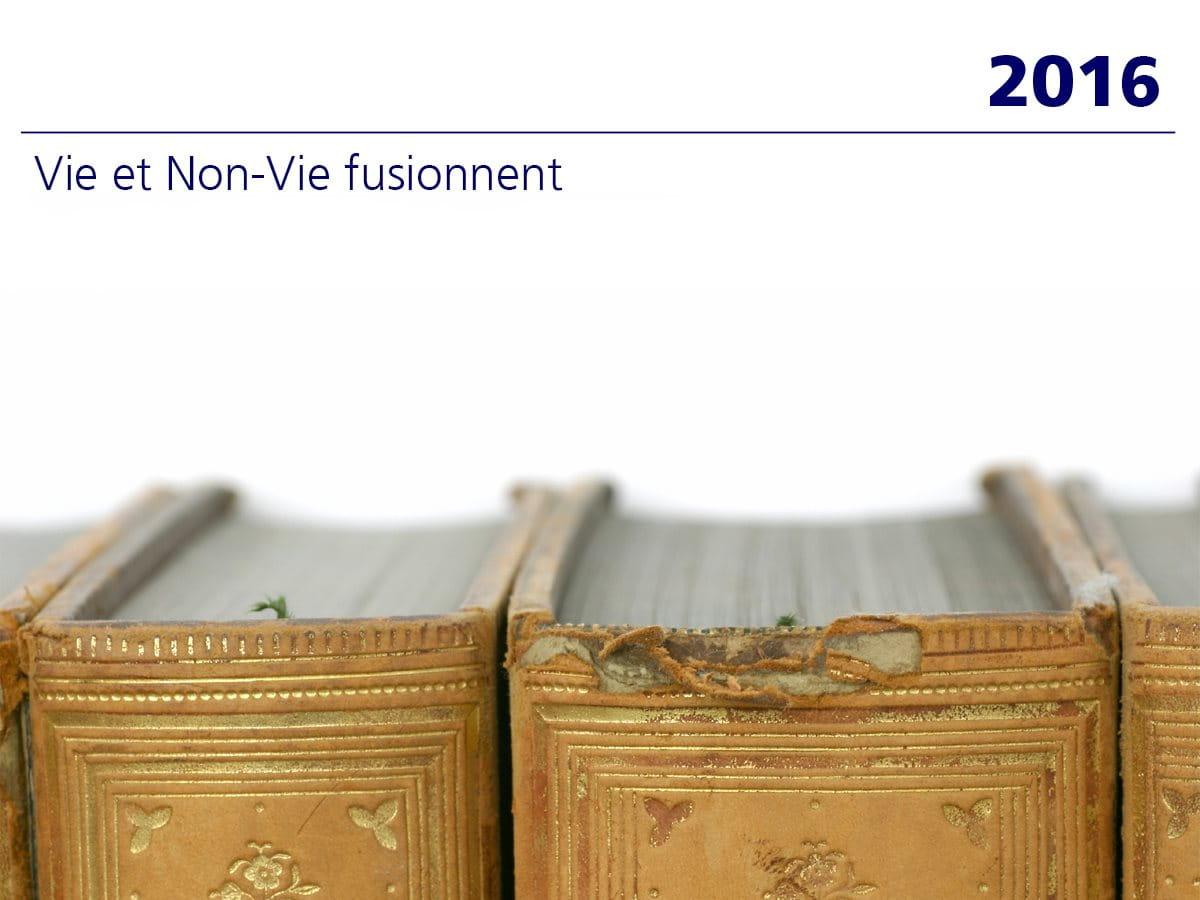 2016: Vie et Non-Vie fusionnent